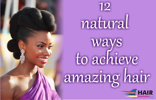 12 natural ways to achieve amazing hair | | Hair Marketers
