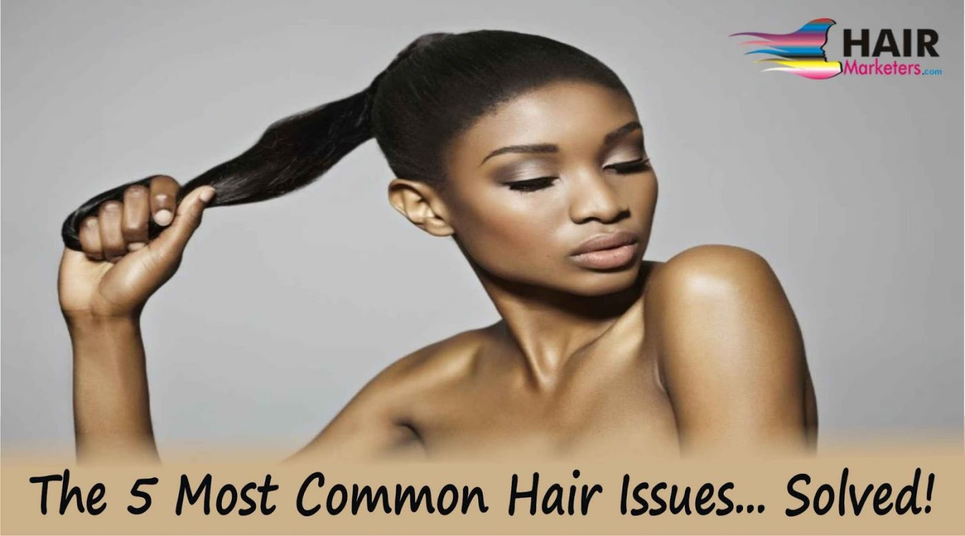 The 5 Most Common Hair Issues Solved Hair Marketers